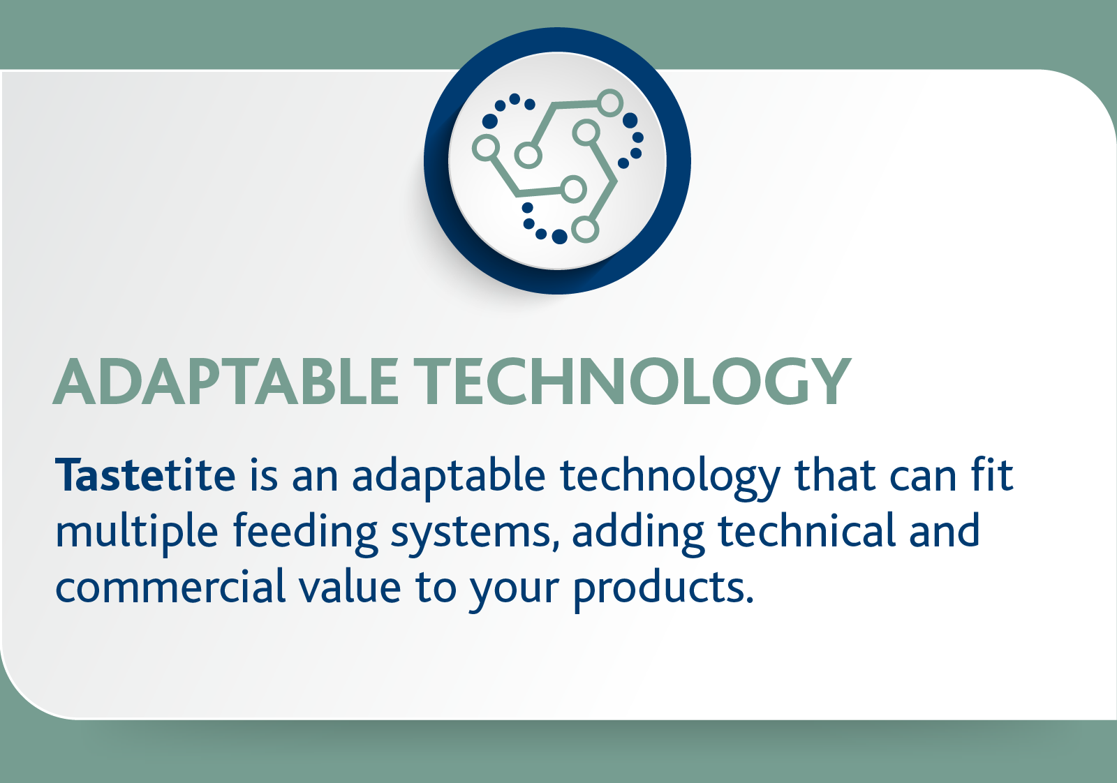 Inroads Tastetite is adaptable adding technical and commercial value to your anmial feed